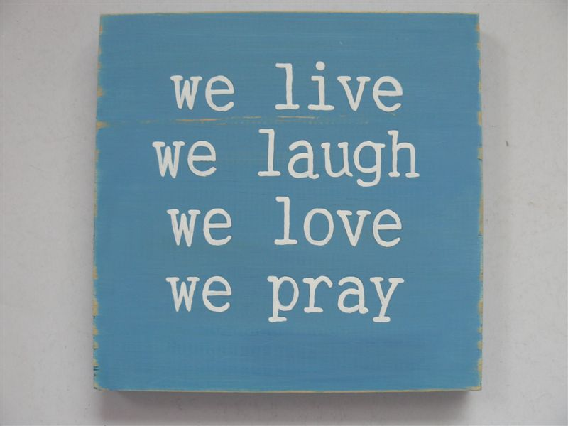 We live, we love, we laugh